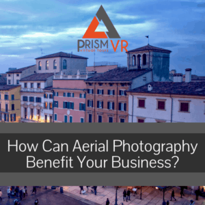 How Can Aerial Photography Benefit Your Business