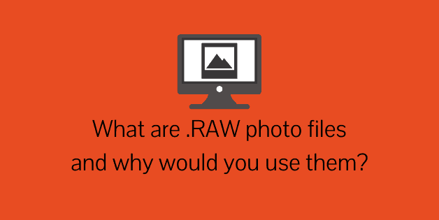 What are .RAW photo files and why would you use them_